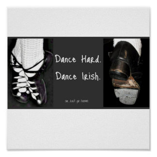 Dance Hard.  Dance Irish. or just go home Posters