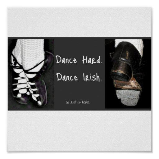 Dance Hard.  Dance Irish. or just go home Posters
