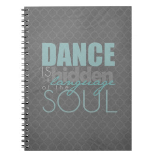 Dance is the Hidden Language of the Soul Spiral Notebooks