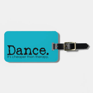 Dance. It's Cheaper Than Therapy. Luggage Tag