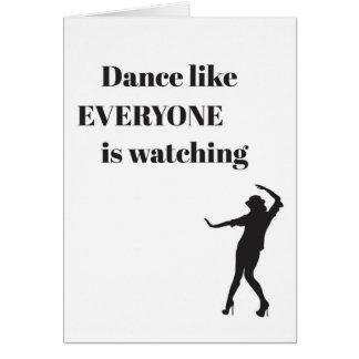 Dance like EVERYONE is watching - Greeting Card