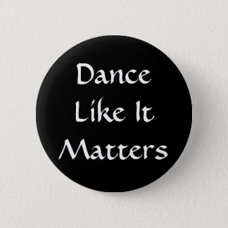 Dance Like It Matters 6 Cm Round Badge