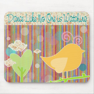 Dance Like No One is Watching Little Bird Mouse Pad
