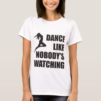 Dance Like Nobody's Watching T-Shirt