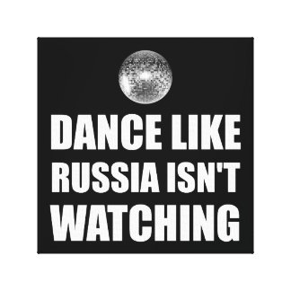 Dance Like Russia Not Watching Canvas Print