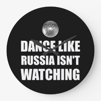 Dance Like Russia Not Watching Large Clock