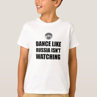 Dance Like Russia Not Watching T-Shirt