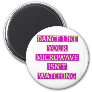 Dance Like Your Microwave Isn't Watching 6 Cm Round Magnet