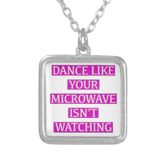 Dance Like Your Microwave Isn't Watching Silver Plated Necklace