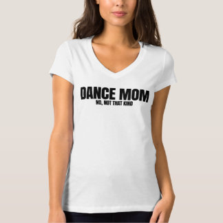 Dance Mom. No, Not That Kind. T-Shirt