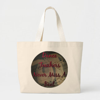 Dance Teachers Never Miss a Beat Large Tote Bag