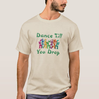 Dance till you drop T-Shirt