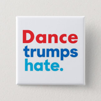 Dance Trumps Hate button Square