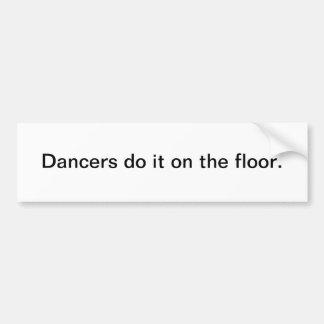 Dancers do it on the floor - bumper sticker car bumper sticker