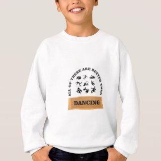 dancing is bad sweatshirt