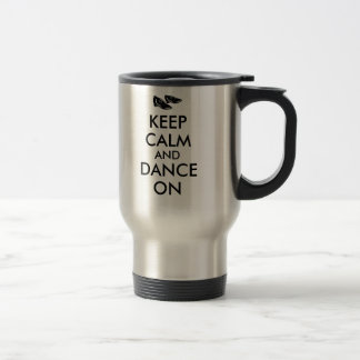 Dancing Shoes Customizable Keep Calm and Dance On Travel Mug