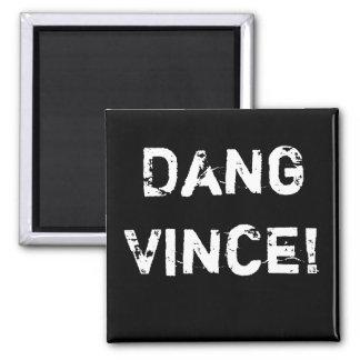 Dang Vince!  (PG Version) Magnet