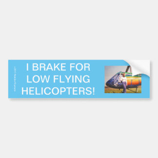 DANGER! I BRAKE FOR LOW FLYING HELICOPTERS! BUMPER STICKER