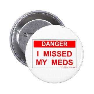 Danger - I Missed My Meds 6 Cm Round Badge
