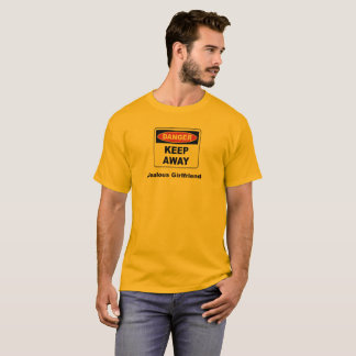 Danger Keep Away - Jealous Girlfriend T-Shirt