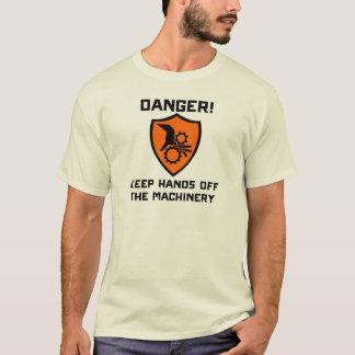 Danger - Keep hands off the machinery T-Shirt