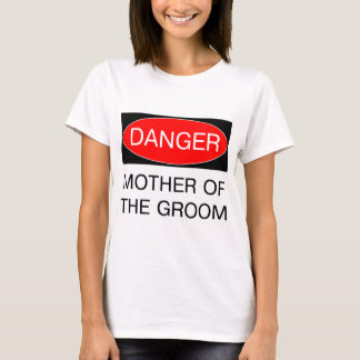 Danger - Mother Of The Groom Funny Wedding T-Shirt