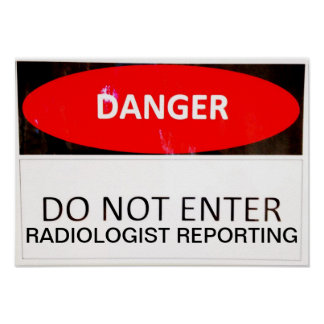 DANGER - RADIOLOGIST REPORTING POSTER