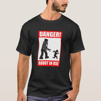 Danger! Robot in Use T-Shirt