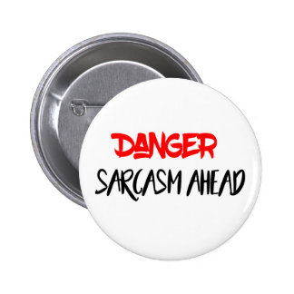Danger Sarcasm ahead 6 Cm Round Badge