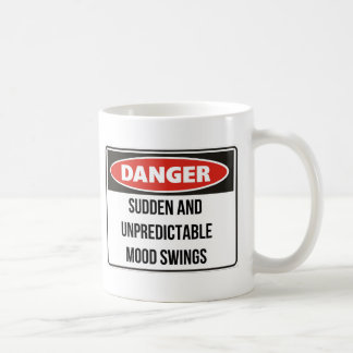 Danger - Sudden and unpredictable mood swings Coffee Mug
