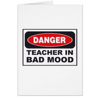 Danger: Teacher in Bad Mood Card