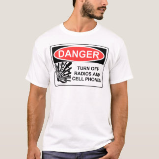 DANGER TURN OFF RADIOS AND CELL PHONES T-Shirt