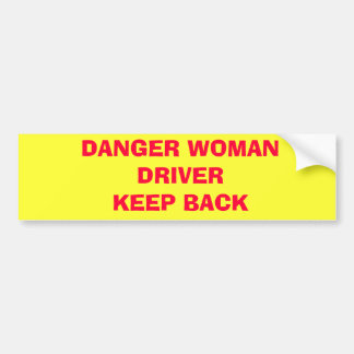 DANGER WOMAN DRIVERKEEP BACK BUMPER STICKER