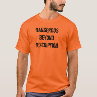 Dangerous Beyond Description T-Shirt