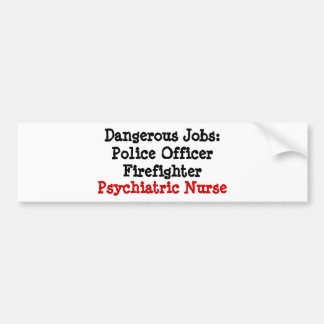 Dangerous Jobs: Psychiatric Nurse Bumper Sticker