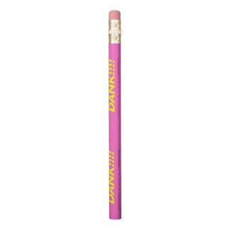 Dank pencil