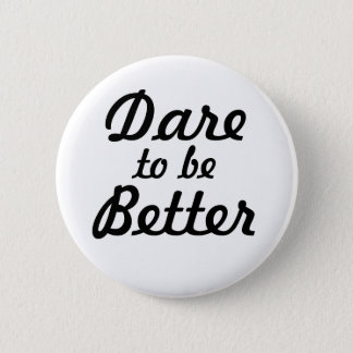 Dare to be Better 6 Cm Round Badge