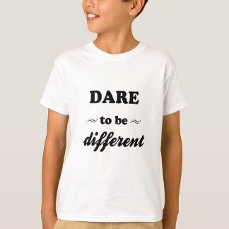 Dare To Be Differernt T-Shirt
