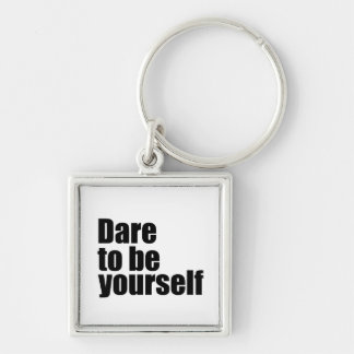 Dare to be yourself key ring
