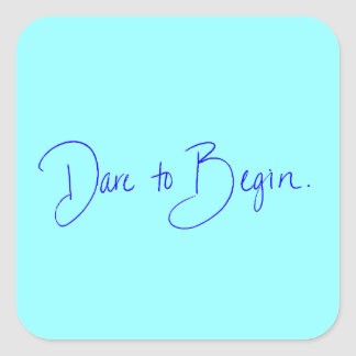 DARE TO BEGIN MOTIVATIONAL QUOTES CHALLENGES NEW S SQUARE STICKER