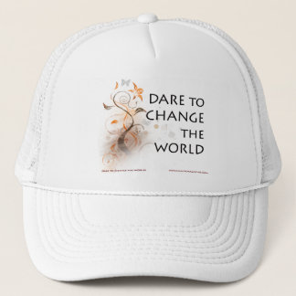 Dare To Change The World Trucker Hat