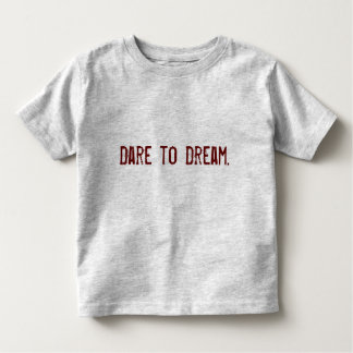 Dare to Dream Inspirational Words to Live By Toddler T-Shirt