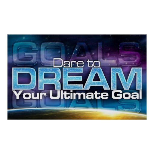 Dare To Dream Your Ultimate Goal Poster