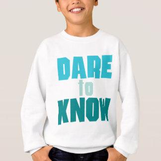 Dare To Know Sweatshirt