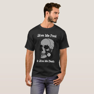 Dark 8 Ball Skull Give Me Pool Or Give Me Death T-Shirt