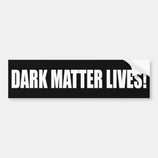 """DARK MATTER LIVES!"" BUMPER STICKER"