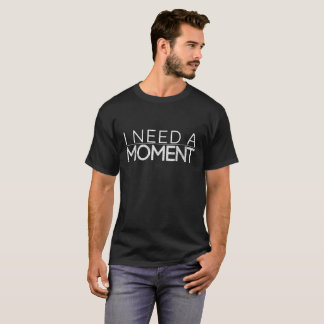 Dark men's t-shirt with white I NEED A MOMENT Logo