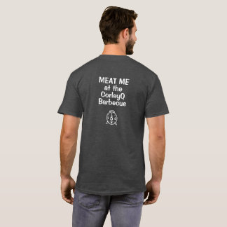 "Dark T - ""MEAT ME at the CorleyQ Barbecue"" T-Shirt"
