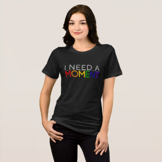 Dark Women's I NEED A MOMENT classic Tee