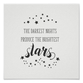 Darkest nights produce the brightest stars poster